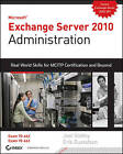 Exchange Server 2010 Administration: Real World Skills for MCITP Certification and Beyond (Exams 70-662 and 70-663) by Joel Stidley, Erik Gustafson (Mixed media product, 2010)