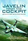 Javelin from the Cockpit: Britain's First Delta Wing Fighter by Peter Caygill (Hardback, 2011)