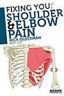 Fixing You: Shoulder and Elbow Pain: Self-treatment for Rotator Cuff Strain, Shoulder Impingement, Tennis Elbow, Golfer's Elbow, and Other Diagnoses by Rick Olderman (Paperback, 2010)