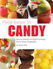 Field Guide to Candy: How to Identify and Make Virtually Every Candy Imaginable by Anita Chu (Paperback, 2009)