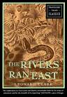 The Rivers Ran East by Leonard Clark (Paperback, 2001)