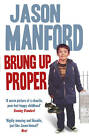 Brung Up Proper: My Autobiography by Jason Manford (Paperback, 2012)