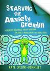 Starving the Anxiety Gremlin: A Cognitive Behavioural Therapy Workbook on Anxiety Management for Young People by Kate Collins-Donnelly (Paperback, 2013)