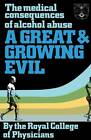 A Great and Growing Evil: The Medical Effects of Alcohol by Royal College of Physicians (Paperback, 1987)