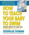 How to Teach Your Baby to Swim: From Birth To Age Six The Gentle Revolution by Douglas Doman (Paperback, 2006)