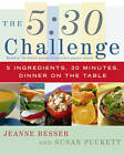 The 5:30 Challenge: 5 Ingredients, 30 Minutes, Dinner on the Table by Jeanne Besser, Susan Puckett (Paperback, 2005)
