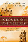 Clouds of Witnesses: Christian Voices from Africa and Asia by Ms Carolyn Nystrom, Professor Mark A Noll (Hardback, 2011)
