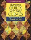 Dynamic Quilts with Easy Curves by Karla Alexander (Paperback, 2012)