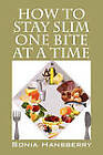 How to Stay Slim One Bite at a Time by Sonia Hansberry (Paperback / softback, 2010)