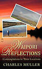 Waipori Reflections: Contemplations in Three Locations by Charles Muller (Hardback, 2010)