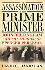 The Assassination of the Prime Minister: John Bellingham and the Murder of Spencer Perceval by David C. Hanrahan (Paperback, 2012)