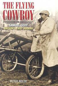 The-Flying-Cowboy-The-Story-of-Samuel-Cody-Britain-039-s-1st-Airman-by-Peter-Reese