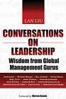 Conversations on Leadership: Wisdom from Global Management Gurus by Lan Liu (Hardback, 2010)