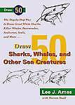 Draw 50 Sharks, Whales, and Other Sea Creatures: The Step-by-Step Way to Draw Gr