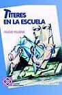 Titeres En La Escuela by Hugo Villena (Paperback, 1995)