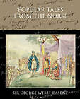 Popular Tales from the Norse by George Webbe Dasent, Sir George Webbe Dasent (Paperback / softback, 2009)