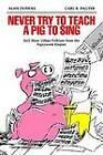 Never Try to Teach a Pig to Sing: Still More Urban Folklore from the Paperwork Empire by Alan Dundes, Carl R. Pagter (Paperback, 1991)