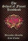 The School of Flaunt Handbook by Cate Clarke, Alexandra Smythe (Hardback, 2011)