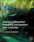 Quantum Information Processing and Quantum Error Correction: An Engineering Approach by Ivan Djordjevic (Hardback, 2012)