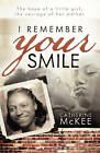 I Remember Your Smile: The Hope of a Little Girl, the Courage of Her Mother by Catherine McKee (Paperback / softback, 2010)