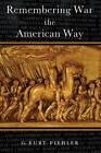 Remembering War the American Way by G. Kurt Piehler (Paperback, 2004)