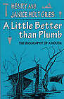 A Little Better Than Plumb: The Biography of a House by Giles, Henry (Paperback, 1995)