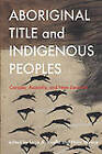 Aboriginal Title and Indigenous Peoples: Canada, Australia and New Zealand by University of British Columbia Press (Paperback, 2011)