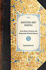 Shooting and Fishing: In the Rivers, Prairies, and Backwoods of North America by Benedict Revoil (Hardback, 2007)