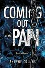 Coming Out of the Pain by Shawne Collins (Paperback / softback, 2013)