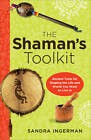 Shaman's Toolkit: Ancient Tools for Shaping the Life and World You Want to Live In by Sandra Ingerman (Paperback, 2013)