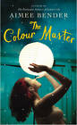The Color Master by Aimee Bender (Hardback, 2013)