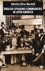 English-Speaking Communities in Latin America Since Independence by Palgrave Macmillan (Hardback, 2000)