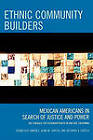 Ethnic Community Builders: Mexican-Americans in Search of Justice and Power by Francisco Jimenez, Alma M. Garcia, Richard A. Garcia (Paperback, 2007)