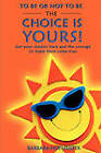 To Be or Not to Be - The Choice Is Yours! by Barbara Hofmeister (Paperback / softback, 2010)