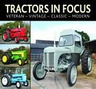 Tractors in Focus: Veteran-Vintage-Classic-Modern by Paul Love (Hardback, 2012)