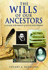 The Wills of Our Ancestors: A Guide for Family & Local Historians by A. Raymond Stuart (Paperback, 2012)