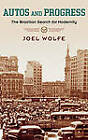 Autos and Progress: The Brazilian Search for Modernity by Joel D. Wolfe (Hardback, 2010)