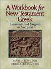 A Workbook for New Testament Greek: Grammar and Exegesis in First John by Marvin R Wilson, Chris Alex Vlachos (Paperback / softback, 1999)