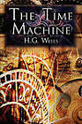 The Time Machine: H.G. Wells' Groundbreaking Time Travel Tale, Classic Science Fiction by H G Wells (Paperback / softback, 2010)