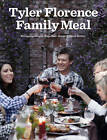 Tyler Florence Family Meal: Bringing People Together Never Tasted Better by Tyler Florence (Hardback, 2010)