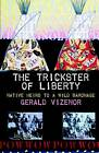 The Trickster of Liberty: Native Heirs to a Wild Baronage by Gerald Robert Vizenor (Paperback, 2005)