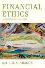 Financial Ethics: A Positivist Analysis by George A. Aragon (Hardback, 2010)