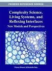 Complexity Science, Living Systems, and Reflexing Interfaces: New Models and Perspectives by Idea Group,U.S. (Hardback, 2012)