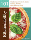 Kitchenability 101: The College Student's Guide to Easy, Healthy & Delicious Food by Nisa Burns (Paperback, 2012)