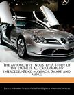 The Automotive Industry : A Study of the Daimler AG Car Company (Mercedes-Benz, Maybach, Smart, and More) by Beatriz Scaglia (2011, Paperback)