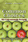 Common Choices for Uncommon People: Going from Ordinary to Extraordinary with a Single Choice by Barbie Johnson (Paperback / softback, 2010)