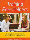 Training Peer Helpers: Coaching Youth to Communicate, Solve Problems, & Make Decisions by Barbara Varenhorst (Paperback, 2011)