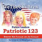 Wethechildren, Future Leaders - Patriotic 123 by Dorothy Kon Catalani, Jim Catalani (Paperback / softback, 2010)
