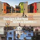 Design Like You Give a Damn 2: Building Change from the Ground Up by Architecture for Humanity (Paperback, 2012)