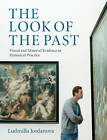 The Look of the Past: Visual and Material Evidence in Historical Practice by Ludmilla Jordanova (Paperback, 2012)